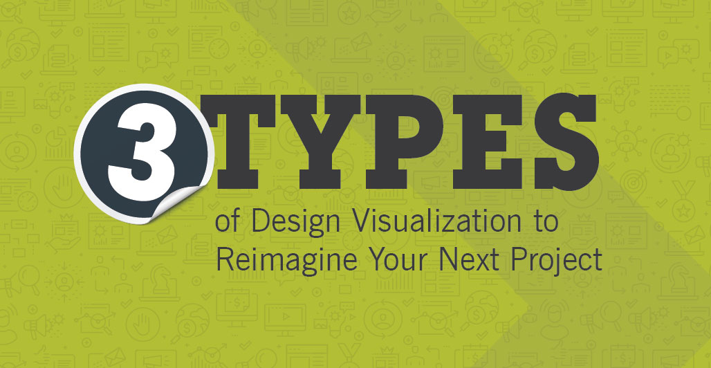 Three Types of Design Visualization to Reimagine Your Next Project